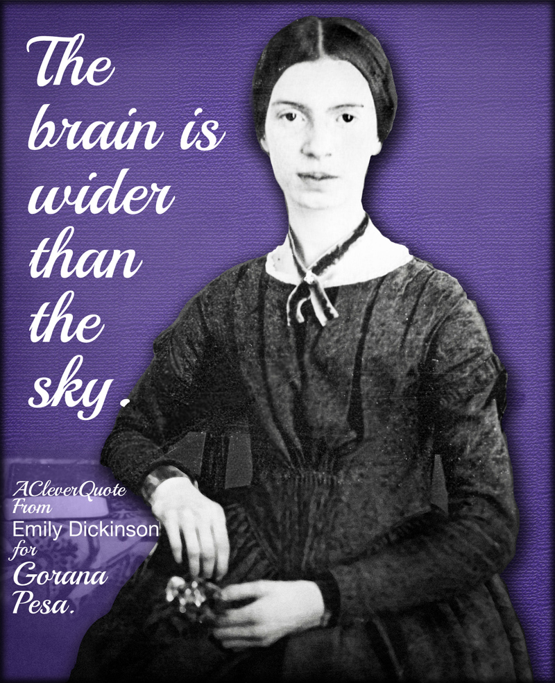 Quotagraphic, The Brain is wider than the sky.  Emily Dickenson