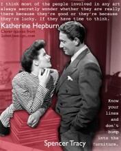 Kathryn Hepburn  - I think most of the people involved in any art...